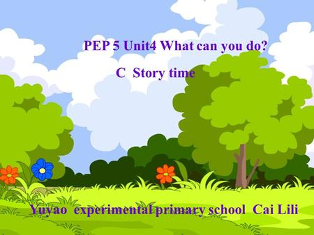 PEP 5 Unit4 What can you do? C Story time Yuyao experimental primary school Cai Lili.