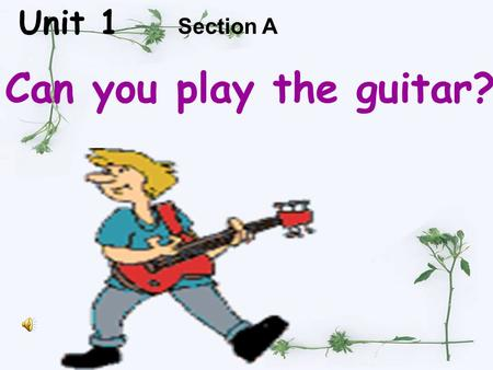 Unit 1 Can you play the guitar? Section A guitar /gi`ta:/ guitar /gi`ta:/ play the guitar.