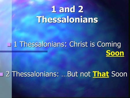 1 Thessalonians : Christ is Coming Soon 1 Thessalonians : Christ is Coming Soon 2 Thessalonians: …But not That Soon 2 Thessalonians: …But not That Soon.