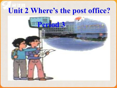 Unit 2 Where's the post office?