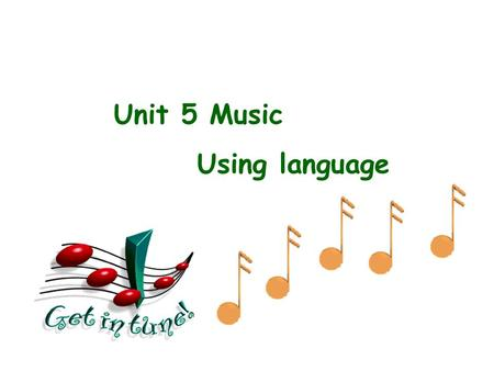 Unit 5 Music Using language.