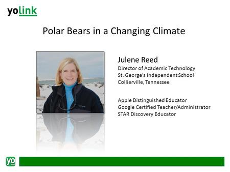 Polar Bears in a Changing Climate Julene Reed Director of Academic Technology St. Georges Independent School Collierville, Tennessee Apple Distinguished.