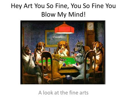 Hey Art You So Fine, You So Fine You Blow My Mind! A look at the fine arts.