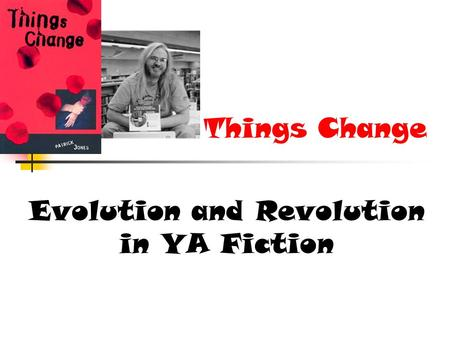 Things Change Evolution and Revolution in YA Fiction.