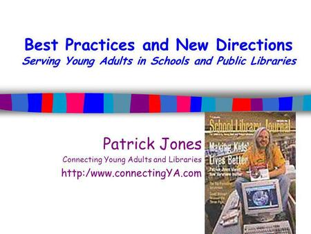 Best Practices and New Directions Serving Young Adults in Schools and Public Libraries Patrick Jones Connecting Young Adults and Libraries