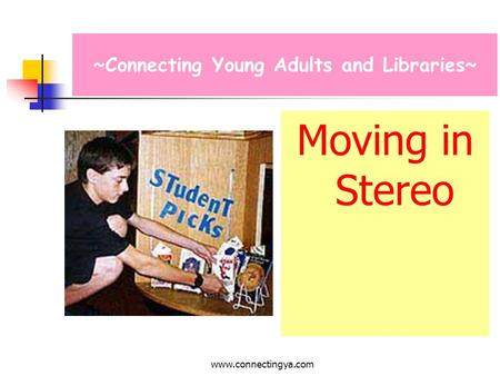 www.connectingya.com Moving in Stereo ~Connecting Young Adults and Libraries~