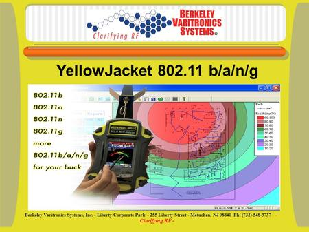 YellowJacket 802.11 b/a/n/g Berkeley Varitronics Systems, Inc. - Liberty Corporate Park - 255 Liberty Street - Metuchen, NJ 08840 Ph: (732)-548-3737 -