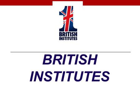 BRITISH INSTITUTES. CERTIFICATION BOARD EDUCATIONAL BOARD WHO IS BRITISH INSTITUTES?