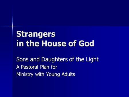 Strangers in the House of God Sons and Daughters of the Light A Pastoral Plan for Ministry with Young Adults.