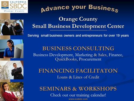Www.ocsbdc.com Orange County Small Business Development Center Serving small business owners and entrepreneurs for over 19 years BUSINESS CONSULTING &