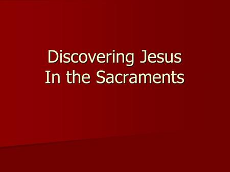 Discovering Jesus In the Sacraments