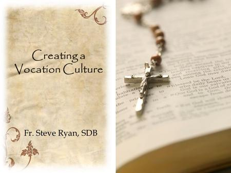 Creating a Vocation Culture Fr. Steve Ryan, SDB. Activities & Programs: Educating and Evangelizing.