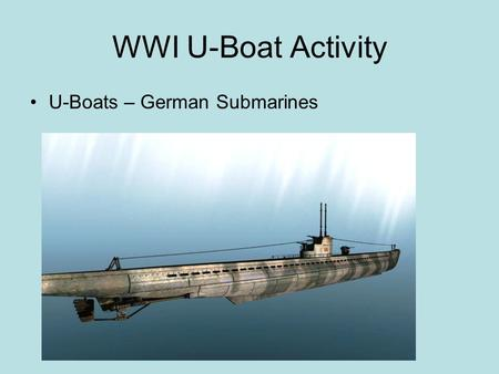 WWI U-Boat Activity U-Boats – German Submarines.