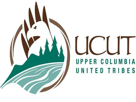 The Upper Columbia United Tribes (UCUT) Formed in 1983 to provide a common voice for our region through the collaborative efforts of the Upper Columbia.