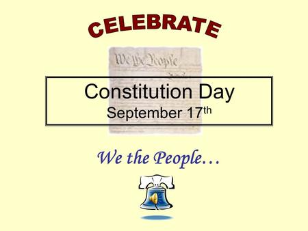 We the People… Constitution Day September 17 th Magna Carta 1215 English Bill of Rights 1689 Articles of Confederation 1781 Declaration of Independence.