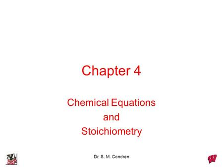 Dr. S. M. Condren Chapter 4 Chemical Equations and Stoichiometry.