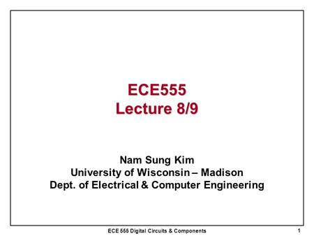 ECE555 Lecture 8/9 Nam Sung Kim University of Wisconsin – Madison