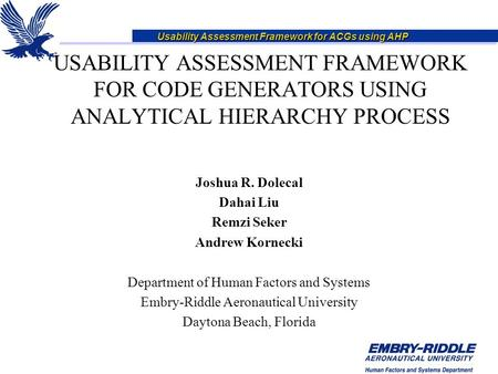Usability Assessment Framework for ACGs using AHP USABILITY ASSESSMENT FRAMEWORK FOR CODE GENERATORS USING ANALYTICAL HIERARCHY PROCESS Joshua R. Dolecal.
