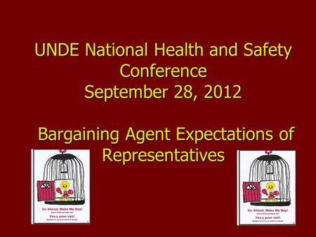 UNDE National Health and Safety Conference September 28, 2012 Bargaining Agent Expectations of Representatives.