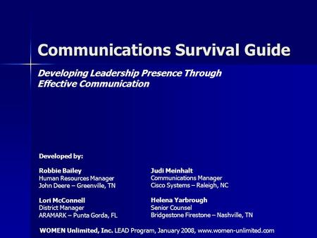 Communications Survival Guide Developing Leadership Presence Through Effective Communication Developed by: Robbie Bailey Human Resources Manager John Deere.
