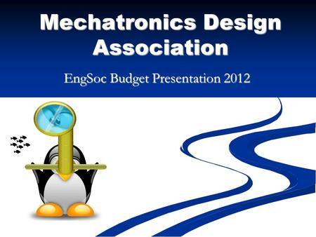 Mechatronics Design Association EngSoc Budget Presentation 2012.