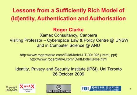 Copyright 1987-2009 1 Roger Clarke Xamax Consultancy, Canberra Visiting Professor – Cyberspace Law & Policy UNSW and in Computer ANU.