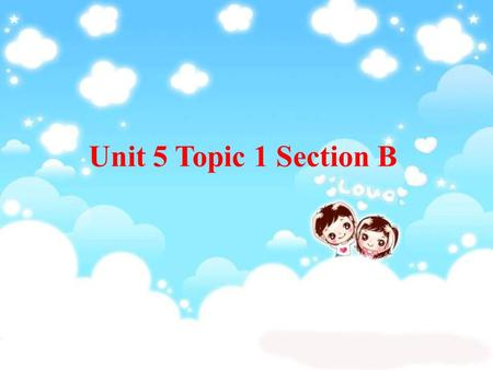 Unit 5 Topic 1 Section B. Teaching aims and demands: 1.Learn to express his/her own feelings in proper words. 2.Learn to exchange personal feelings. 3.Learn.