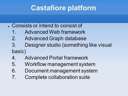 Castafiore platform Consists or intend to consist of 1.Advanced Web framework 2.Advanced Graph database 3.Designer studio (something like visual basic)