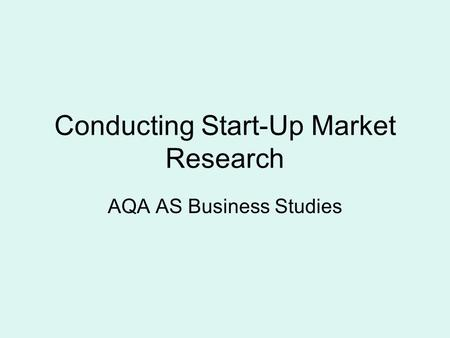 Conducting Start-Up Market Research AQA AS Business Studies.
