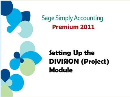 Premium 2011 Setting Up the DIVISION (Project) Module.