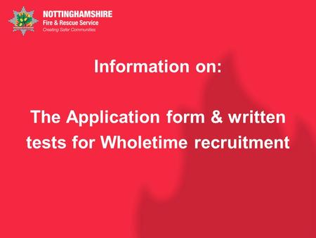 Information on: The Application form & written tests for Wholetime recruitment.