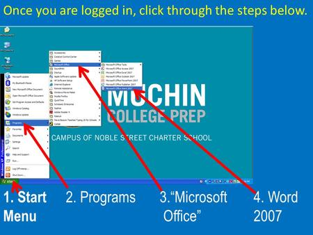 Once you are logged in, click through the steps below. 1. Start 2. Programs3.Microsoft4. Word Menu Office2007.