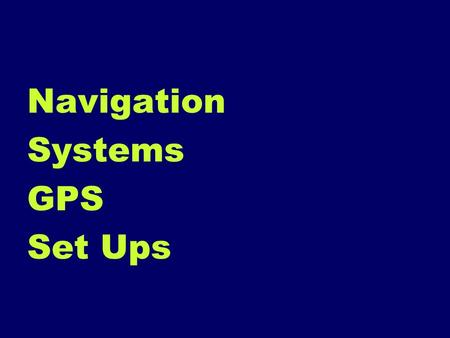 Navigation Systems GPS Set Ups. Vertical Datum Select a unit of measure for water depth: –Feet, –Fathoms, or –Meters.