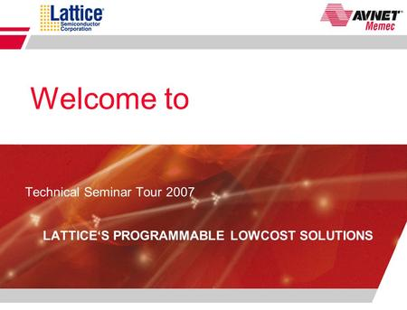 Technical Seminar Tour 2007 LATTICE'S PROGRAMMABLE LOWCOST SOLUTIONS