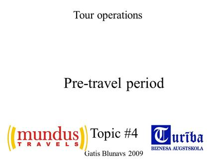 Pre-travel period Gatis Blunavs 2009 Tour operations Topic #4.