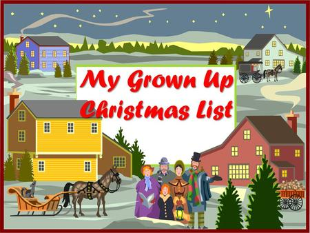 My Grown Up Christmas List. Do you remember me…I sat upon your knee I wrote to you with childhood fantasies Well, I'm all grown up now and still need.