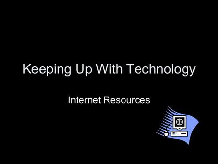 Keeping Up With Technology Internet Resources. Web 2.0 Term coined in 2004 by Tim OReilly Meaningless buzzword? Definition: Web 2.0 is a term often applied.