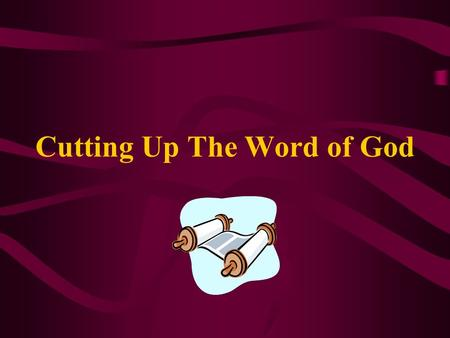 Cutting Up The Word of God. And it happened when Jehudi had read three or four columns that the king cut it with the scribes knife and cast it into the.