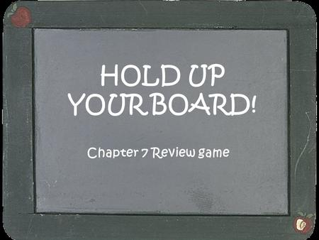 HOLD UP YOUR BOARD! Chapter 7 Review game.