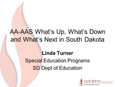 AA-AAS Whats Up, Whats Down and Whats Next in South Dakota Linda Turner Special Education Programs SD Dept of Education.