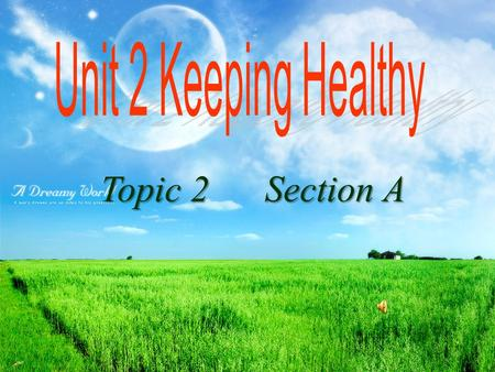 Topic 2 Section A Topic 2 Section A. health | helθ| n healthy adj, tonight | tənait | adv n too much (, ) fingernail |fiŋgəneil | n without | wiðaut |