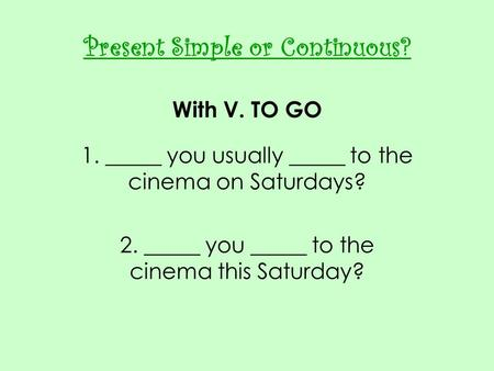 Present Simple or Continuous? With V. TO GO