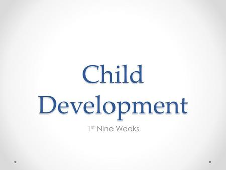 Child Development 1 st Nine Weeks. Weekly Warm-Up August 27 & 28, 2013 First Day! No Warm Up. Remember: o Write the warm-up question, statement, etc.