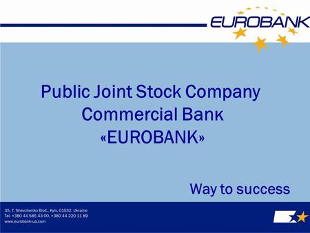 Public Joint Stock Company Соmmеrсіаl Ваnк «ЕUROВАNК» Way to success.