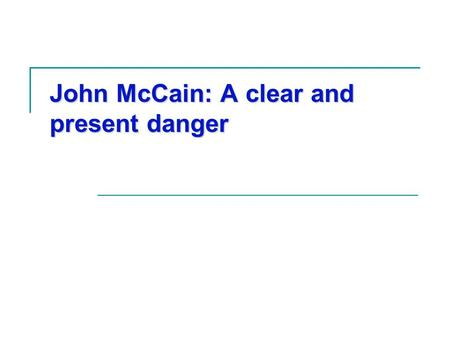 John McCain: A clear and present danger. AFL-CIO Americans Prefer a Democrat for President Source: MSNBC/McClatchey 1/23/08 Putting aside for a moment.