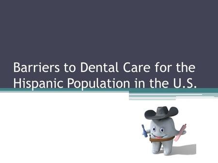 Barriers to Dental Care for the Hispanic Population in the U.S.