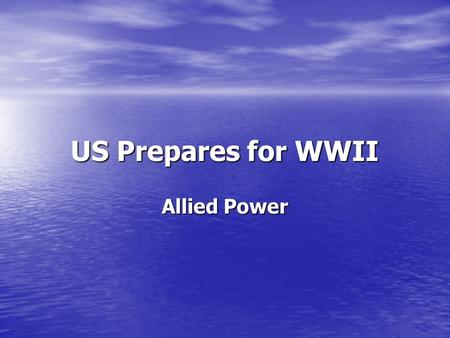 US Prepares for WWII Allied Power. What were we doing? Neutral Isolationism But: Cash and Carry Act 1939-US sells supplies to Allies but must pay cash.