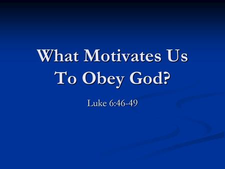 What Motivates Us To Obey God?