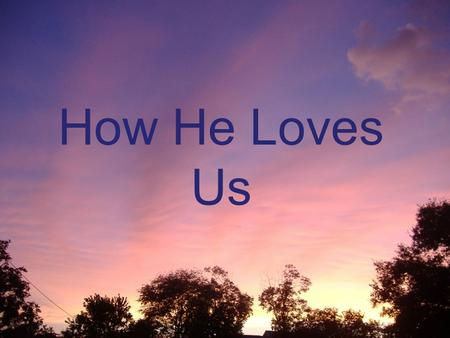 How He Loves Us. C He is jealous for me, A m7 Loves like a hurricane, I am a tree, G Bending beneath the weight F maj7 Of his wind and mercy.