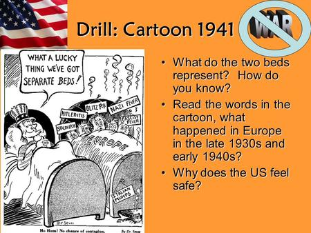 Drill: Cartoon 1941 What do the two beds represent? How do you know?What do the two beds represent? How do you know? Read the words in the cartoon, what.